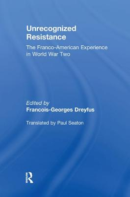 Unrecognized Resistance: The Franco-American Experience in World War Two - Dreyfus, Francois-Georges (Editor)