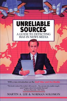Unreliable Sources - Lee, Martin A, and Solomon, Norman, and Asner, Edward (Foreword by)