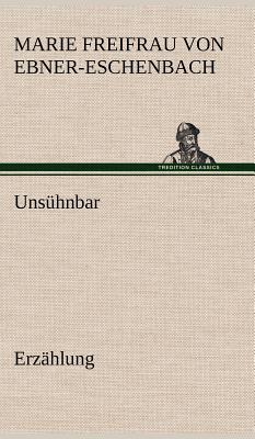 Uns?hnbar - Ebner-Eschenbach, Marie Freifrau Von