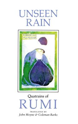 Unseen Rain: Quatrains of Rumi - Moyne, John (Translated by), and Barks, Coleman (Translated by)