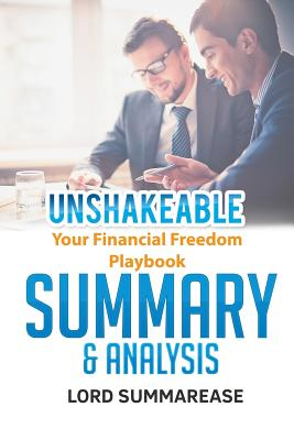 Unshakeable: Your Financial Freedom Playbook Summary & Analysis - Summarease, Lord