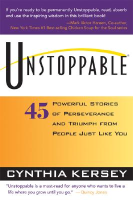 Unstoppable: 45 Powerful Stories of Perseverance and Triumph from People Just Like You - Kersey, Cynthia