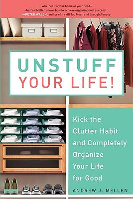 Unstuff Your Life!: Kick the Clutter Habit and Completely Organize Your Life for Good - Mellen, Andrew J