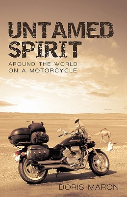 Untamed Spirit: Around the World on a Motorcycle - Doris Maron, Maron