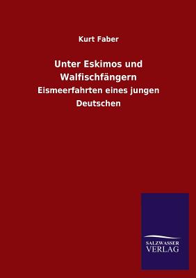 Unter Eskimos Und Walfischfangern - Faber, Kurt