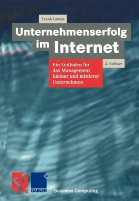 Unternehmenserfolg Im Internet: Ein Leitfaden Fur Das Management Kleiner Und Mittlerer Unternehmen - Lampe, Frank, and Ramm, Frederik (Editor)