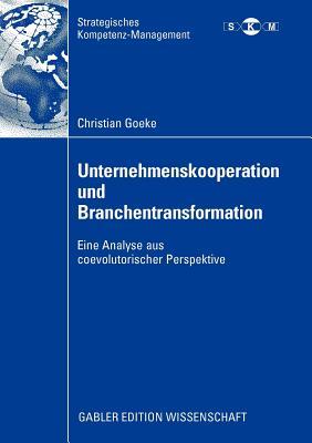 Unternehmenskooperation Und Branchentransformation: Eine Analyse Aus Coevolutorischer Perspektive - Gabriel, Prof Dr Roland (Foreword by), and Goeke, Christian