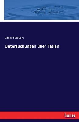 Untersuchungen Uber Tatian - Sievers, Eduard