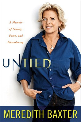 Untied: A Memoir of Family, Fame, and Floundering - Baxter, Meredith