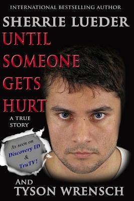 Until Someone Gets Hurt - Lueder, Sherrie, and Wrensch, Tyson