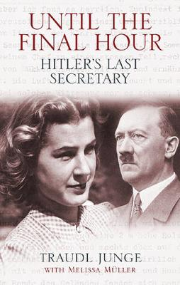 Until the Final Hour: Hitler's Last Secretary - Junge, Gertraud