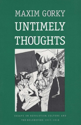 Untimely Thoughts: Essays on Revolution, Culture, and the Bolsheviks, 1917-1918 - Ermolaev, Herman (Translated by), and Gorky, Maxim