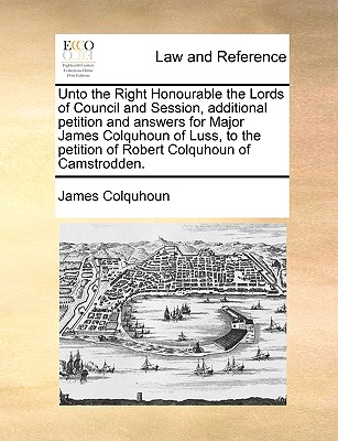Unto the Right Honourable the Lords of Council and Session, Additional Petition and Answers for Major James Colquhoun of Luss, to the Petition of Robert Colquhoun of Camstrodden. - Colquhoun, James
