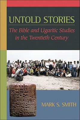 Untold Stories: The Bible and Ugaritic Studies in the Twentieth Century - Smith, Mark S