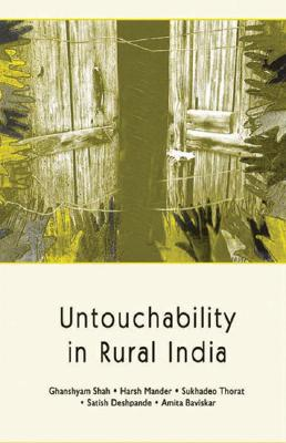 Untouchability in Rural India - Shah, Ghanshyam, and Mander, Harsh, and Thorat, Sukhadeo