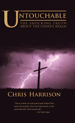 Untouchable: The Shocking Truth about the Unseen Realm - Harrison, Chris