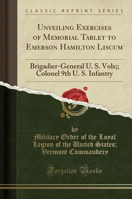 Unveiling Exercises of Memorial Tablet to Emerson Hamilton Liscum: Brigadier-General U. S. Vols;; Colonel 9th U. S. Infantry (Classic Reprint) - Commandery, Military Order of the Loyal