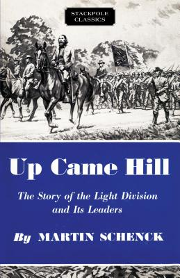 Up Came Hill: The Story of the Light Division and Its Leaders - Schenck, Martin