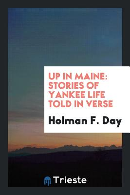 Up in Maine: Stories of Yankee Life Told in Verse - Day, Holman F