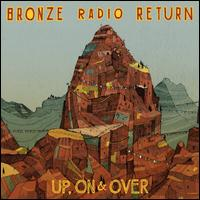 Up, On & Over - Bronze Radio Return