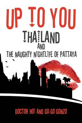 Up to You: Thailand & the Naughty Nightlife of Pattaya - Gonzo, Go-Go, and Hoi, Doctor