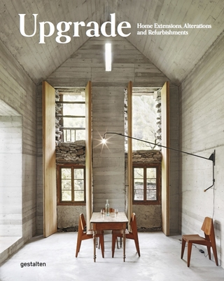 Upgrade: Home Extensions, Alterations and Refurbishments - Gestalten (Editor)