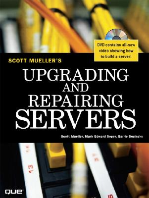 Upgrading and Repairing Servers - Mueller, Scott, and Soper, Mark Edward, and Sosinsky, Barrie, Ph.D.