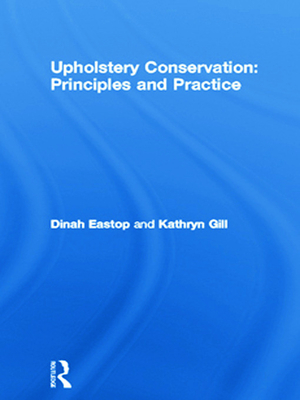 Upholstery Conservation: Principles and Practice - Eastop, Dinah, and Gill, Kathryn