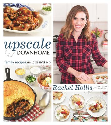 Upscale Downhome: Family Recipes, All Gussied Up - Hollis, Rachel