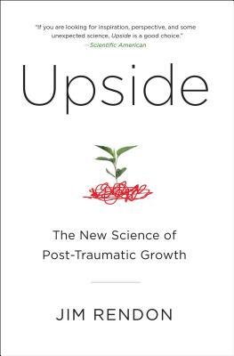 Upside: The New Science of Post-Traumatic Growth - Rendon, Jim