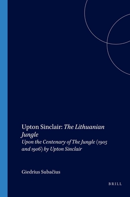 Upton Sinclair: The Lithuanian Jungle: Upon the Centenary of The Jungle (1905 and 1906) by Upton Sinclair - Subaciius, Giedrius