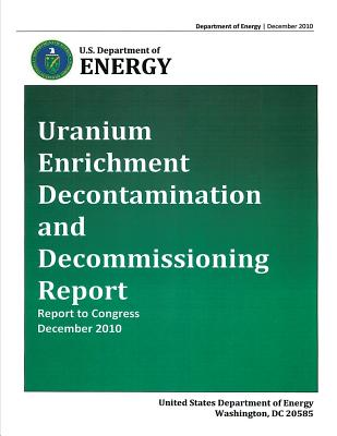 Uranium Enrichment Decontamination and Decommissiong Report - Report to Congress, December 2010 - Energy, U S Department of