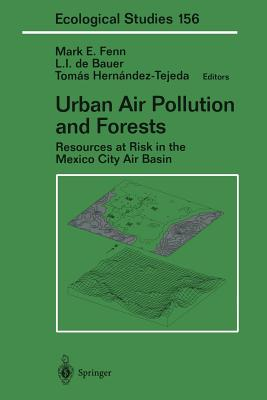 Urban Air Pollution and Forests: Resources at Risk in the Mexico City Air Basin - Fenn, Mark E (Editor)