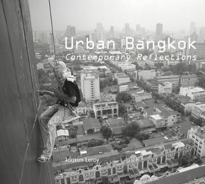 Urban Bangkok: Contemporary Reflections: A Photographic Journey in the Streets of Bangkok - Leroy, Joakim