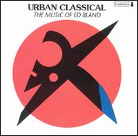 Urban Classical: The Music of Ed Bland - Althea Waites (piano); American Brass Quintet (brass); Benjamin Hudson (violin); Charles Russo (clarinet);...