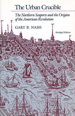 Urban Crucible: The Northern Seaports and the Origins of the American Revolution -