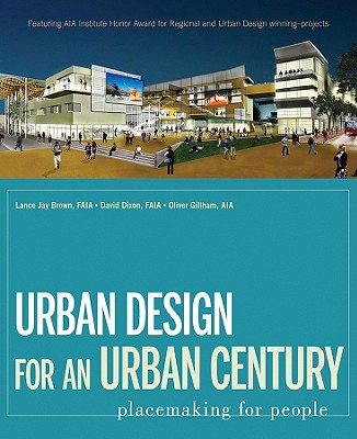 Urban Design for an Urban Century - Brown, Lance Jay, and Dixon, David, and Gillham, Oliver