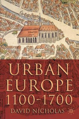 Urban Europe, 1100-1700 - Nicholas, David, and Nicholas, David