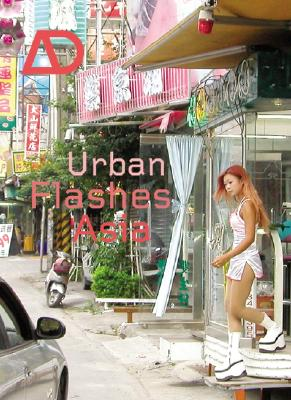 Urban Flashes Asia: New Architecture and Urbanism in Asia - Boyarsky, Nicholas (Guest editor)