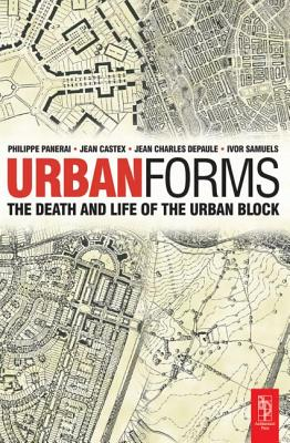 Urban Forms: The Death and Life of the Urban Block - Panerai, Philippe, and Castex, Jean, and Depaule, Jean-Charles