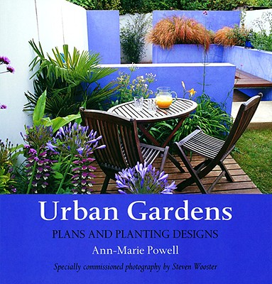 Urban Gardens: Plans and Planting Designs - Powell, Ann-Marie, and Wooster, Steven (Photographer)
