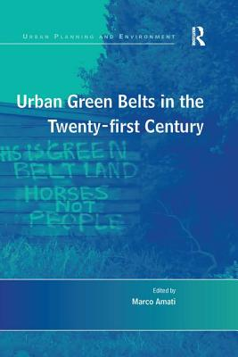 Urban Green Belts in the Twenty-first Century - Amati, Marco (Editor)