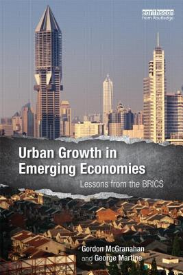Urban Growth in Emerging Economies: Lessons from the BRICS - McGranahan, Gordon (Editor), and Martine, George (Editor)