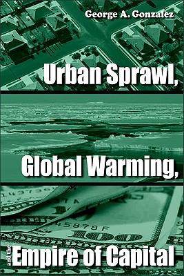 urban sprawl global warming   empire  capital book  george  gonzalez