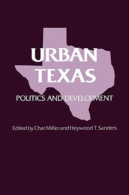 Urban Texas: Politics and Development - Miller, Char (Editor), and Sanders, Heywood T (Editor)