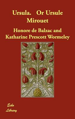 Ursula. or Ursule Mirouet - De Balzac, Honore, and Wormeley, Katharine Prescott (Translated by)