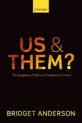 Us and Them?: The Dangerous Politics of Immigration Control - Anderson, Bridget