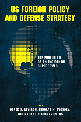 Us Foreign Policy and Defense Strategy: The Evolution of an Incidental Superpower - Reveron, Derek S