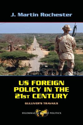 Us Foreign Policy in the Twenty-First Century: Gulliver's Travails - Rochester, J Martin