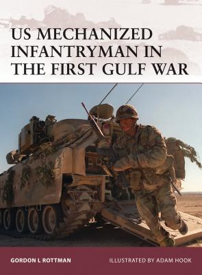 US Mechanized Infantryman in the First Gulf War - Rottman, Gordon L